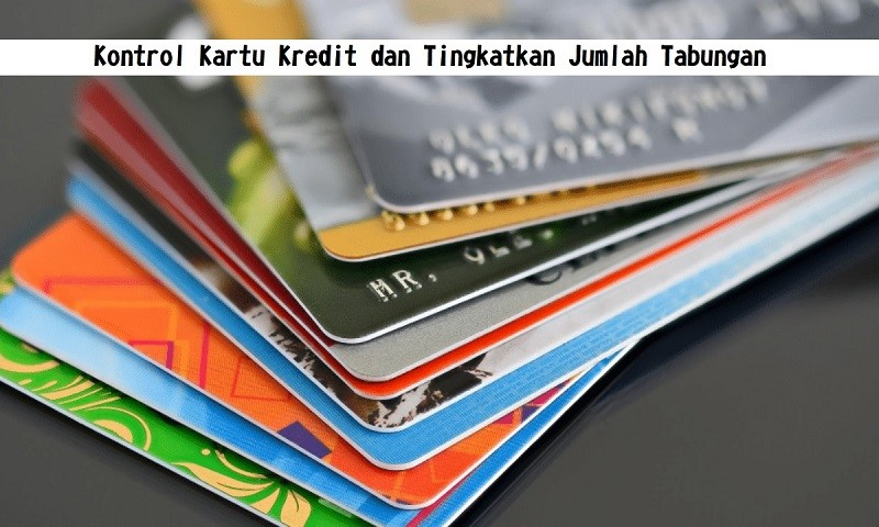 Kontrol Kartu Kredit dan Tingkatkan Jumlah Tabungan